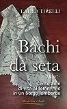 Bachi da seta: - I bigàt - Cento anni di vita al femminile in un borgo lombardo (Storie tra i laghi Vol. 1)