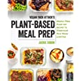 Vegan Yack Attack's Plant-Based Meal Prep: Weekly Meal Plans and Recipes to Streamline Your Vegan Lifestyle