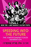 Speeding into the Future: The Amphetamine-Fueled Generation (Andy Warhol's Factory People Book 2)