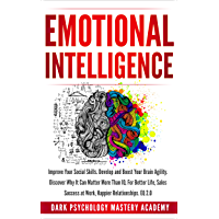 Emotional Intelligence: Improve Your Social Skills. Develop and Boost Your Brain Agility. Discover Why It Can Matter More Than IQ. For Better Life, Sales ... Relationships. EQ 2.0 (English Edition)