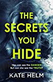 The Secrets You Hide: If you think you know the truth, think again . . . (English Edition)