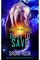 Ours to Save: scifi space opera romance (Dirty Sexy Space Book 9) Kindle Edition