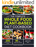 The Complete Whole Food Plant-Based Diet Cookbook: 200 Healthy and Delicious Whole Food Recipes to Help You Get Healthy…