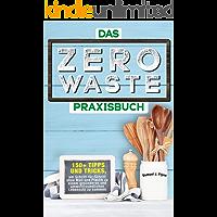 Das Zero Waste Praxisbuch: 150+ spannende Tipps und Tricks, um Schritt-für-Schritt ohne Müll und Plastik zu einem gesünderen und umweltfreundlichen  Lebensstil zu kommen (German Edition)