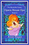 Opera House Ops: The Morelville Cozies - Book 2