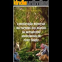 A declaração universal dos direitos dos animais na perspectiva abolicionista de Peter Singer