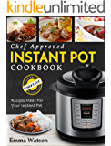 Instant Pot Cookbook: Chef Approved Instant Pot Recipes Made For Your Instant Pot – Cook More In Less Time (Instant Pot Pressure Cooker Recipes Cookbook)
