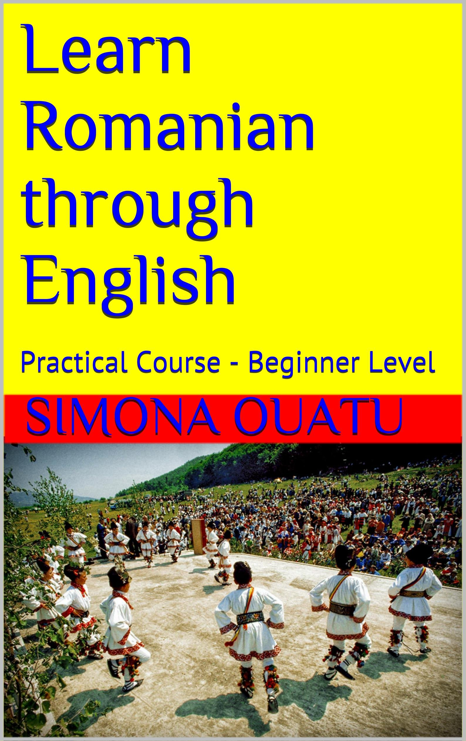 Learn Romanian Through English  Practical Course   Beginner Level  English Edition