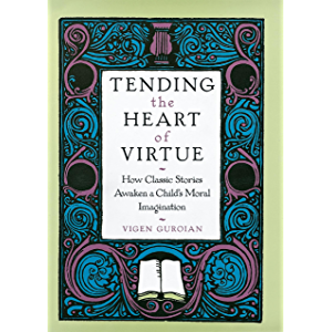 Tending the Heart of Virtue: How Classic Stories Awaken a Childs Moral Imagination: How Classic Stories Awaken a Child's…