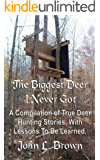 The Biggest Deer I Never Got: A Compilation of True Deer Hunting Stories, With Lessons To Be Learned. (English Edition)