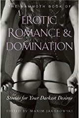 The Mammoth Book of Erotic Romance and Domination Kindle Edition