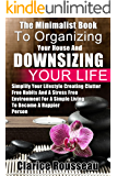 The Minimalist Book To Organizing Your House And Downsizing Your Life: Simplify Your Lifestyle Creating Clutter Free Habits And A Stress Free Enviroment For A Simple Living To Become A Happier Person