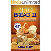 Keto Bread II: The Ultimate Edition, Updated and Improved Cookbook with Everyday Keto Loaves, Gluten-Free, Paleo, Bread Machine, and Vegan Recipes to Enhance ... Weight Loss Whilst Following the Keto Diet