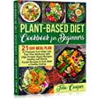 Plant-Based Diet Cookbook for Beginners: 21-Day Meal Plan to Energize Your Body and Fuel Your Workouts with High-Protein Vega