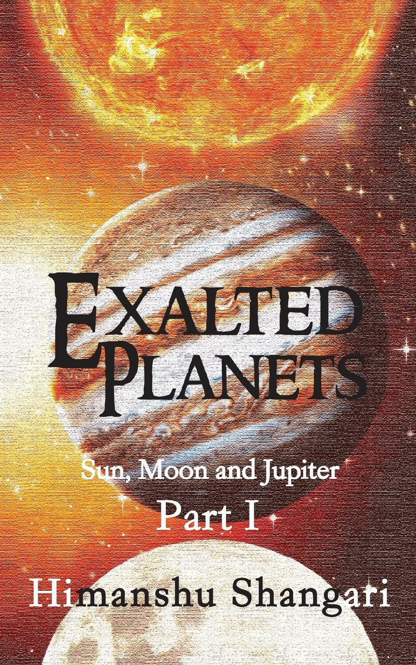 Exalted Planets Part I Sun Moon And Jupiter Amazon In Shangari Himanshu Books