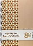 Álgebra Para Ensino Fundamental. Caderno de Atividades 8º Ano - Volume 1