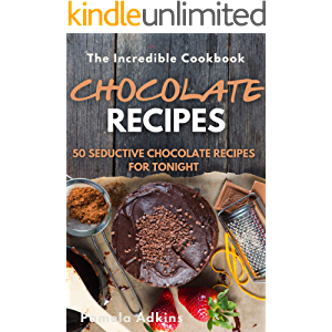 Chocolate: 50 Seductive Chocolate Recipes for Tonight (Incredible Cookbook Book 18)