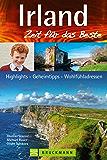 Reiseführer Irland: Zeit für das Beste. Highlights – Geheimtipps – Wohlfühladressen rund um Dublin, die Cliffs of Moher und den Ring of Kerry. Mit den besten Pubs und Tipps zum Wandern in Irland