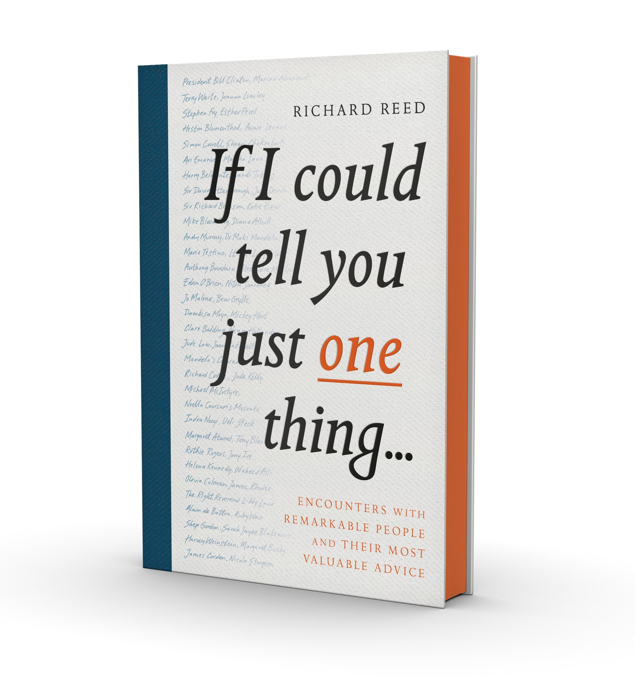 If I Could Tell You Just One Thing...: Encounters with Remarkable People  and Their Most Valuable Advice: Amazon.co.uk: Richard Reed, Samuel Kerr: ...