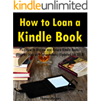 How to Loan a Kindle Book: How to Lend Kindle Books to A Friend: Plus How to Borrow and Return Kindle Books (Step-by-Step with Screenshots) (Updated for 2018)