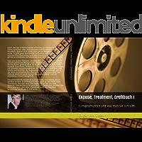 Exposé, Treatment, Drehbuch - Filmgeschichten und wie man sie schreibt  TEIL I (Teil 1, Exposé und Treatment)