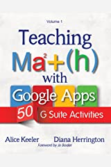 Teaching Math with Google Apps: 50 G Suite Activities Kindle Edition