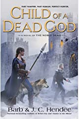 Child of a Dead God: A Novel of the Noble Dead Kindle Edition
