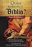 Quem escreveu a Bíblia?: Por que os autores da Bíblia não são quem pensamos que são