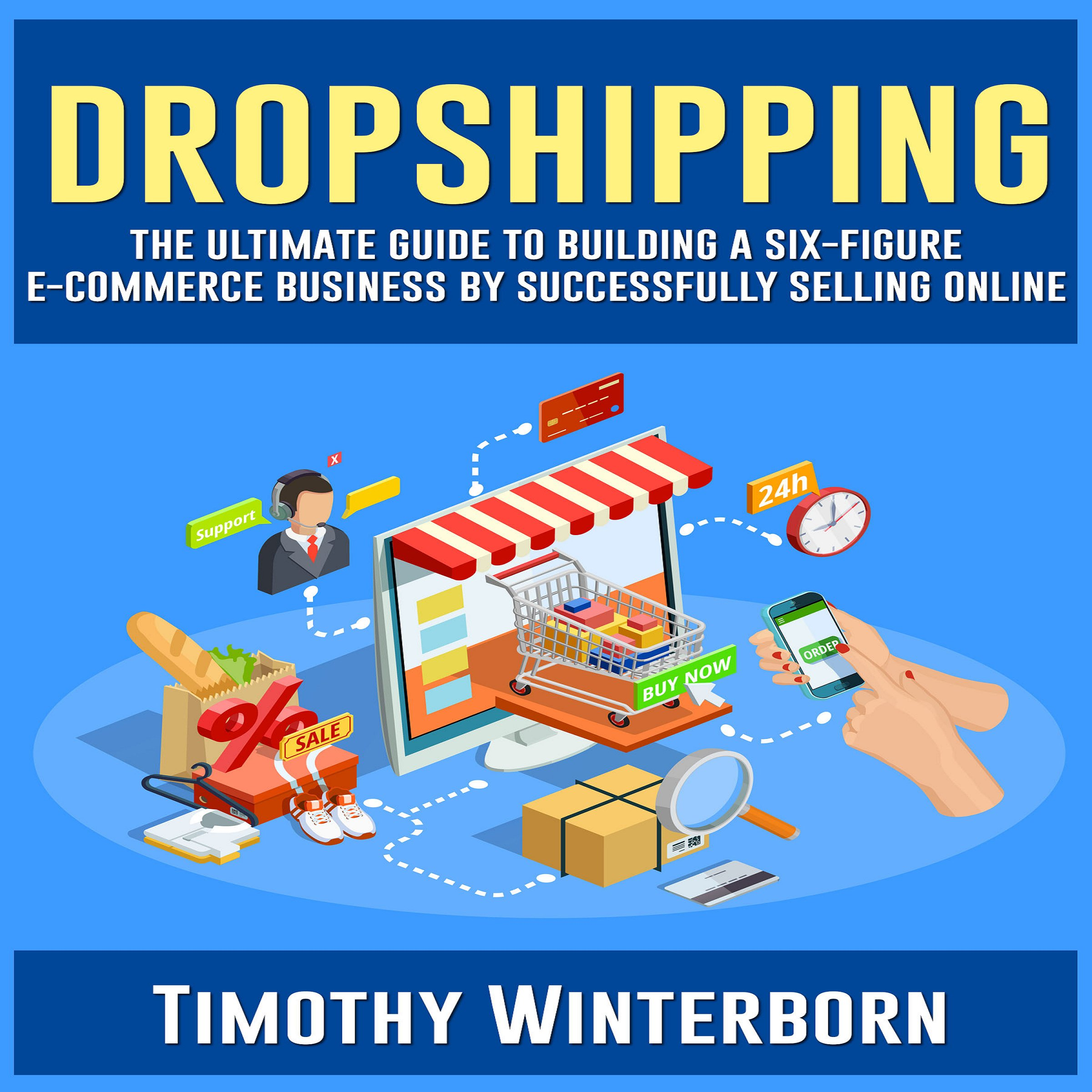 Dropshipping  The Ultimate Guide To Building A Six Figure E Commerce Business By Successfully Selling Online  Dropshipping Series Volume 1