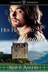 Her Highland Rogue: The Clan Ross Series: #2 Kindle Edition