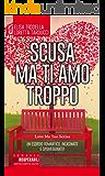 Scusa ma ti amo troppo (Love Me Too Series Vol. 1)