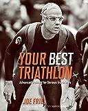 Your Best Triathlon: Advanced Training for Serious Triathletes