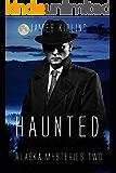 Haunted (Alaska Mysteries #2)