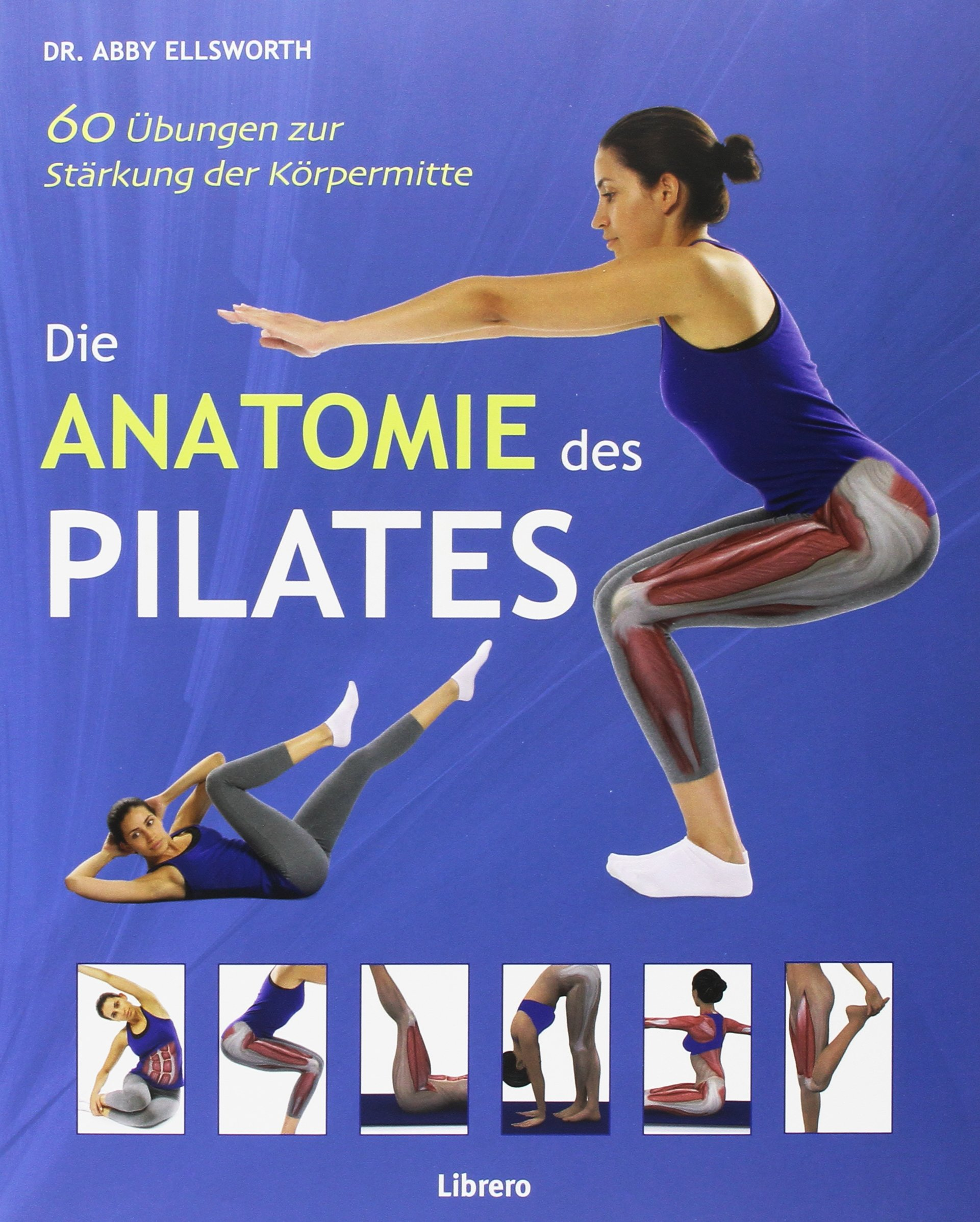 DIE ANATOMIE DES PILATES: Amazon.de: DR. ABIGAIL ELLSWORTH: Bücher