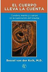 El cuerpo lleva la cuenta: Cerebro, mente y cuerpo en la sanación del trauma (Spanish Edition) Kindle Edition