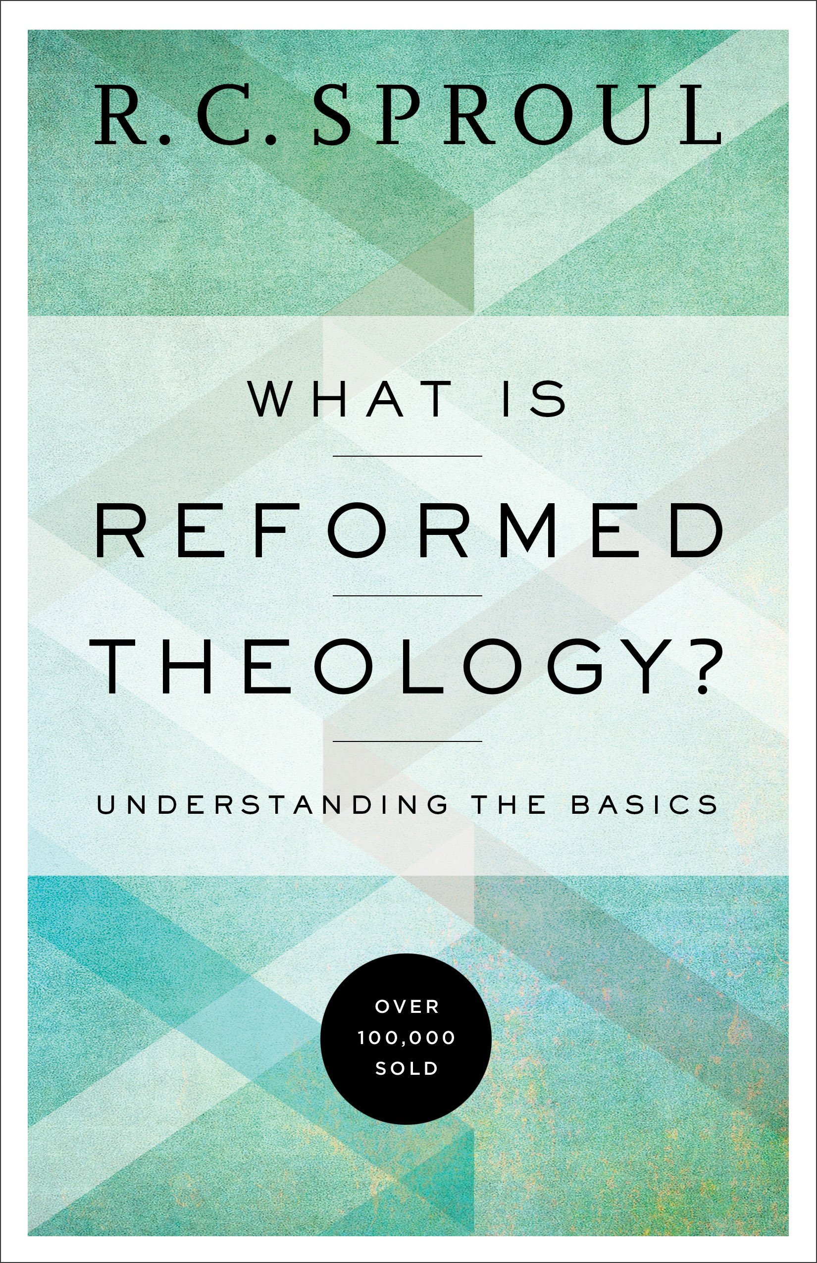 What is Reformed Theology?: Understanding the