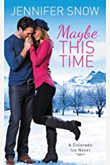 Maybe This Time (Colorado Ice Book 2) Kindle Edition