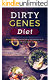 Dirty Genes Diet: 50 Meals For Positive Gene Expression-Turn Bad Genes Off And Good Genes On