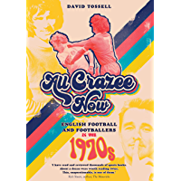 All Crazee Now: English Football and Footballers in the 1970s