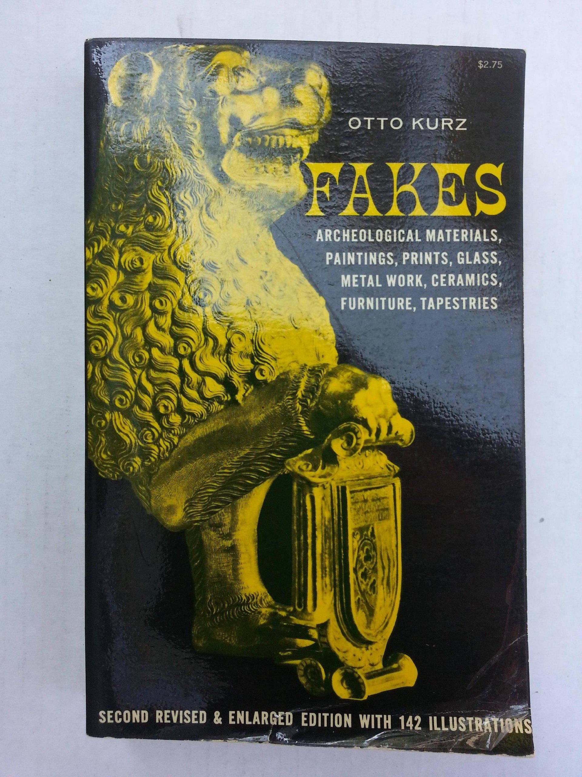 Fakes: Archeological Materials, Paintings, Prints, Glass, Metal Work, Ceramics, Furniture, Tapestries