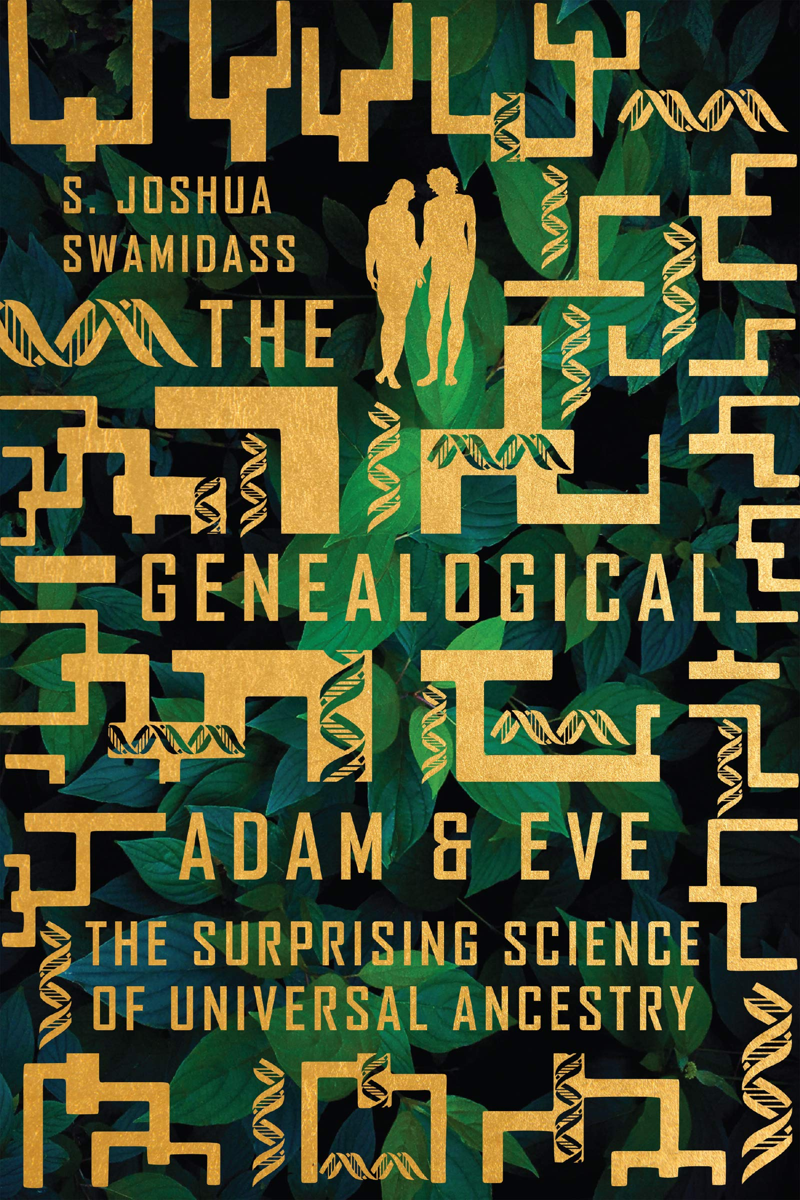 The Genealogical Adam And Eve The Surprising Science Of Universal Ancestry Swamidass S Joshua 9780830852635 Amazon Com Books