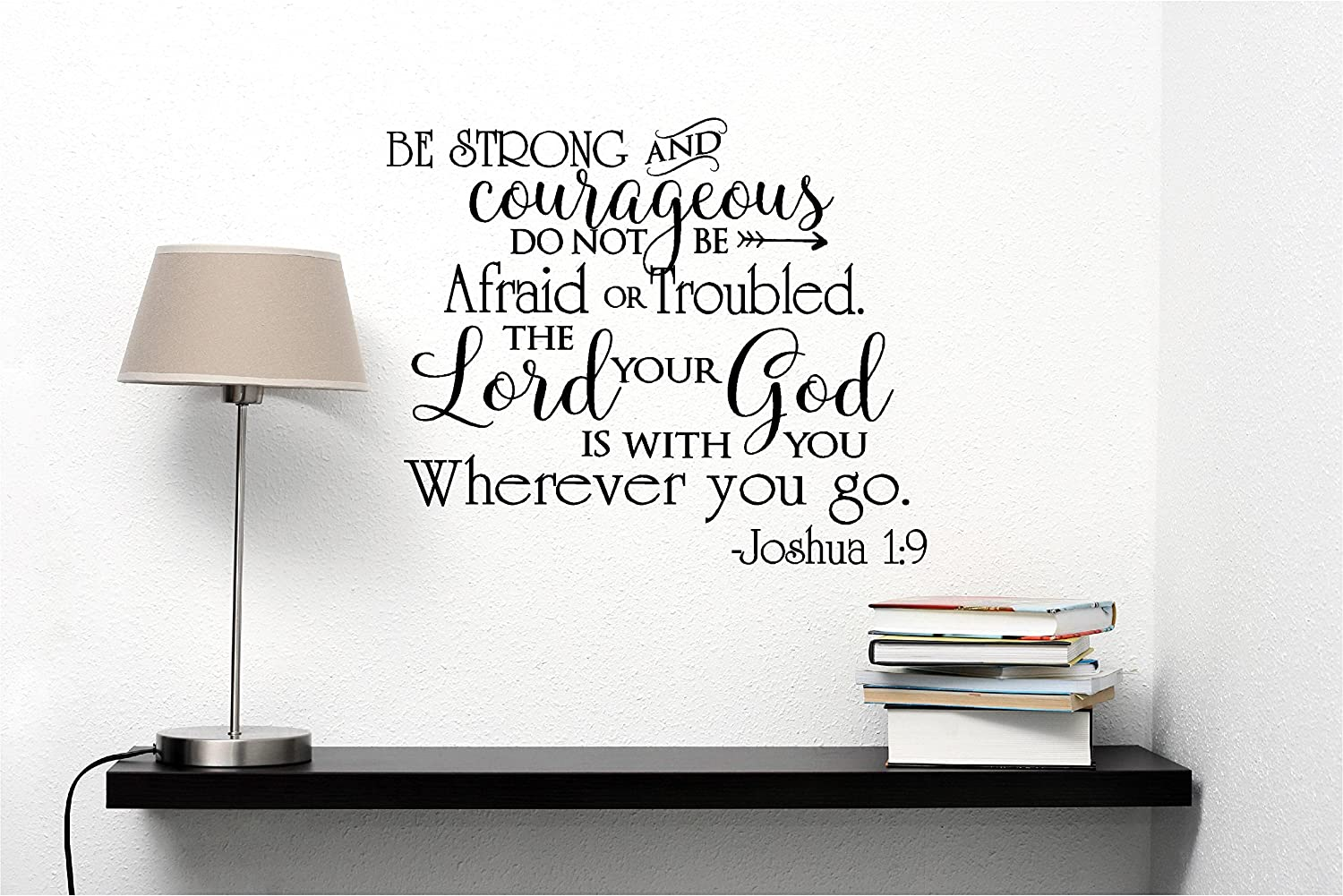 Be Strong and Courageous. Do not be Afraid; do not be discouraged, for The Lord Your God Will be with You Wherever You go. Joshua 1:9 Religious Wall Arts Sayings Vinyl Decals