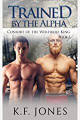 Trained by the Alpha (Consort of the Werewolf King Book 3) Kindle Edition
