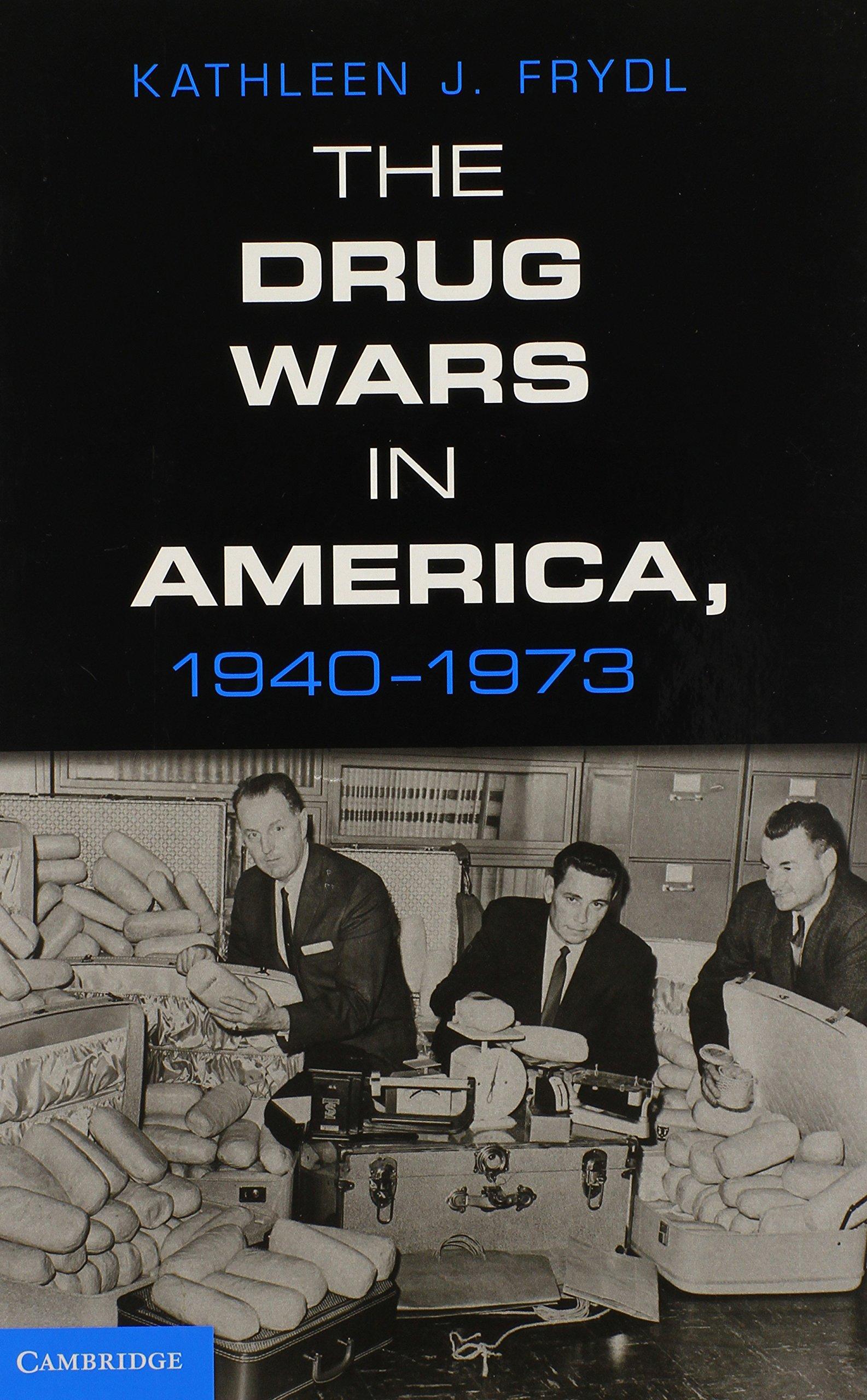 The Drug Wars in America, 1940-1973: Kathleen J. Frydl: 9781107013902:  Books - Amazon.ca