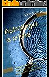Astrologia e crime: O uso da Astrologia Investigativa para a solução de crimes reais