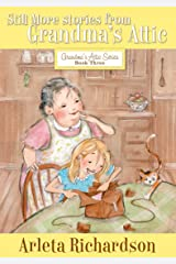 Still More Stories from Grandma's Attic (Grandma's Attic Series Book 3) Kindle Edition