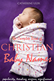 The Complete Book of Christian Baby Names: With  Popularity, Trending, Origin, and Significance