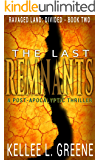 The Last Remnants - A Post-Apocalyptic Thriller (Ravaged Land: Divided Book 2)