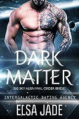 Dark Matter: Big Sky Alien Mail Order Brides #3 (Intergalactic Dating Agency): Intergalactic Dating Agency Kindle Edition