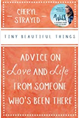 Tiny Beautiful Things: Advice on Love and Life from Someone Who's Been There: Advice on Love and Life from Someone Who's Been There Kindle Edition